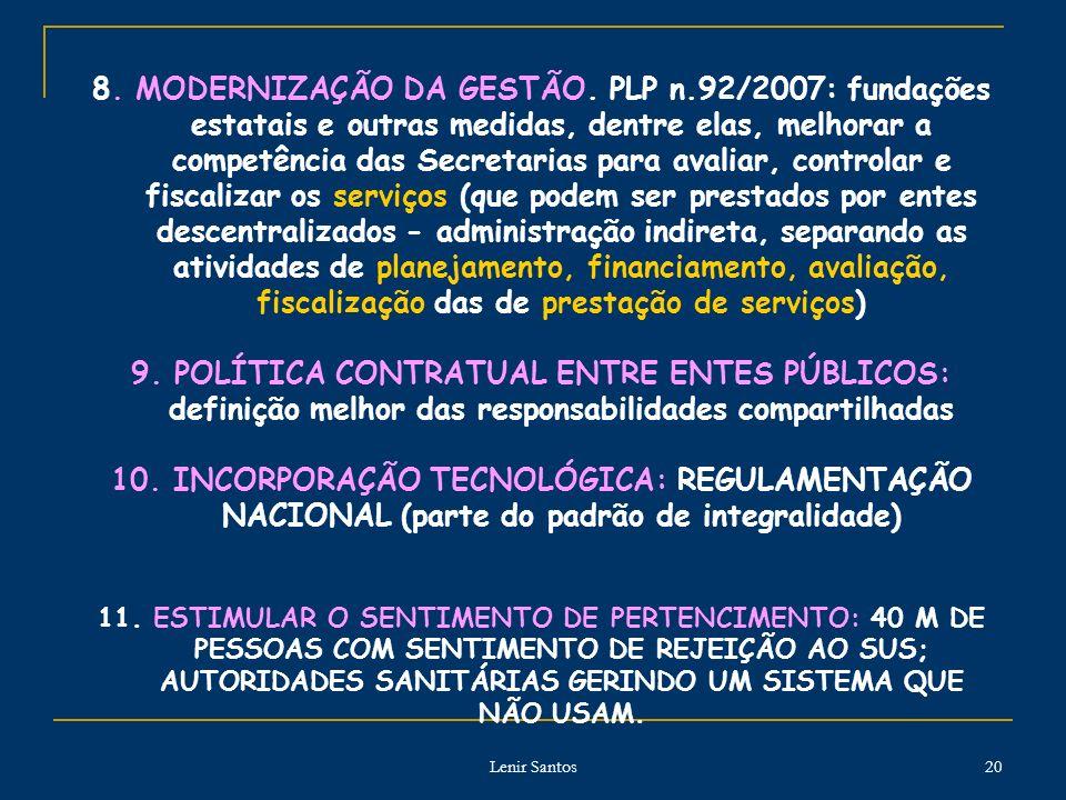 Lenir Santos 20 8. MODERNIZAÇÃO DA GESTÃO. PLP n.92/2007: fundações estatais e outras medidas, dentre elas, melhorar a competência das Secretarias par