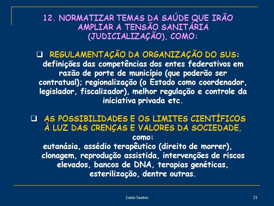 Lenir Santos 21 12. NORMATIZAR TEMAS DA SAÚDE QUE IRÃO AMPLIAR A TENSÃO SANITÁRIA (JUDICIALIZAÇÃO), COMO: REGULAMENTAÇÃO DA ORGANIZAÇÃO DO SUS: defini