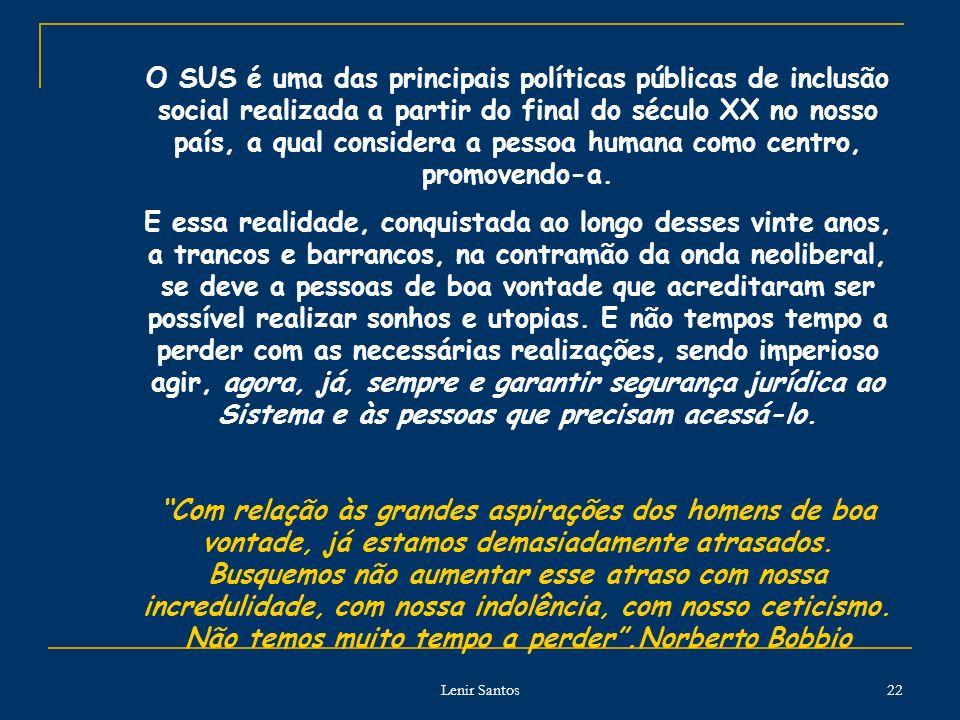 Lenir Santos 22 O SUS é uma das principais políticas públicas de inclusão social realizada a partir do final do século XX no nosso país, a qual considera a pessoa humana como centro, promovendo-a.