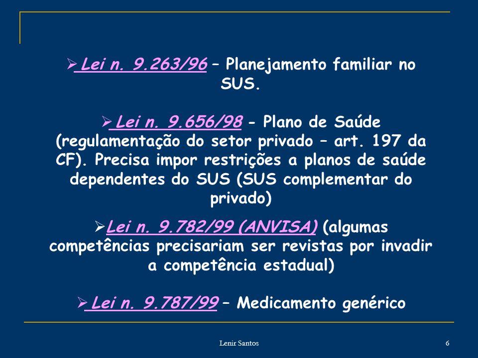 Lenir Santos 6 Lei n. 9.263/96 – Planejamento familiar no SUS. Lei n. 9.656/98 - Plano de Saúde (regulamentação do setor privado – art. 197 da CF). Pr