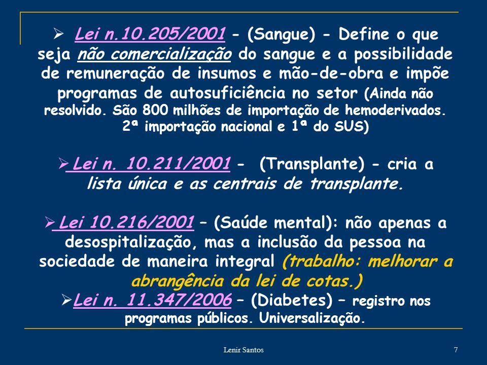 Lenir Santos 7 Lei n.10.205/2001 - (Sangue) - Define o que seja não comercialização do sangue e a possibilidade de remuneração de insumos e mão-de-obra e impõe programas de autosuficiência no setor (Ainda não resolvido.