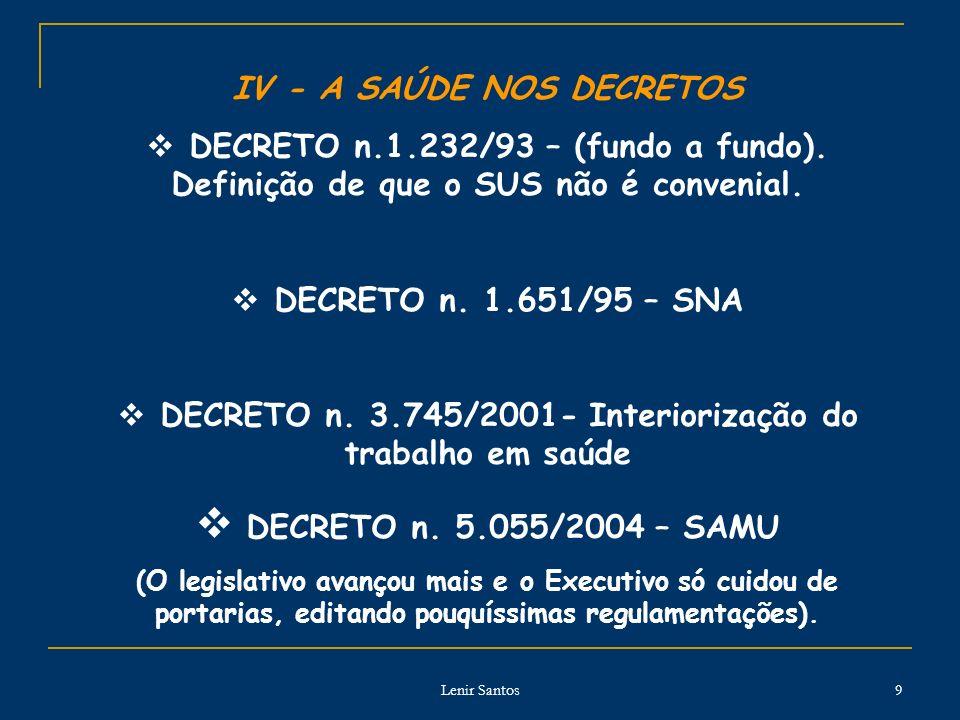 Lenir Santos 9 IV - A SAÚDE NOS DECRETOS DECRETO n.1.232/93 – (fundo a fundo). Definição de que o SUS não é convenial. DECRETO n. 1.651/95 – SNA DECRE