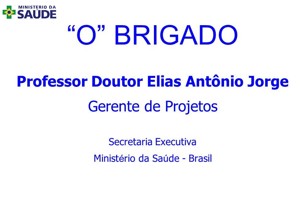 O BRIGADO Professor Doutor Elias Antônio Jorge Gerente de Projetos Secretaria Executiva Minist é rio da Sa ú de - Brasil