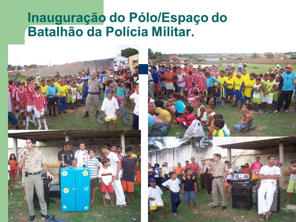 Inauguração do Pólo/Espaço do Batalhão da Polícia Militar.