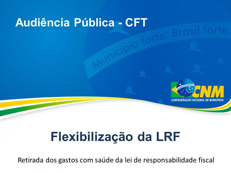 Flexibilização da LRF Retirada dos gastos com saúde da lei de responsabilidade fiscal Audiência Pública - CFT