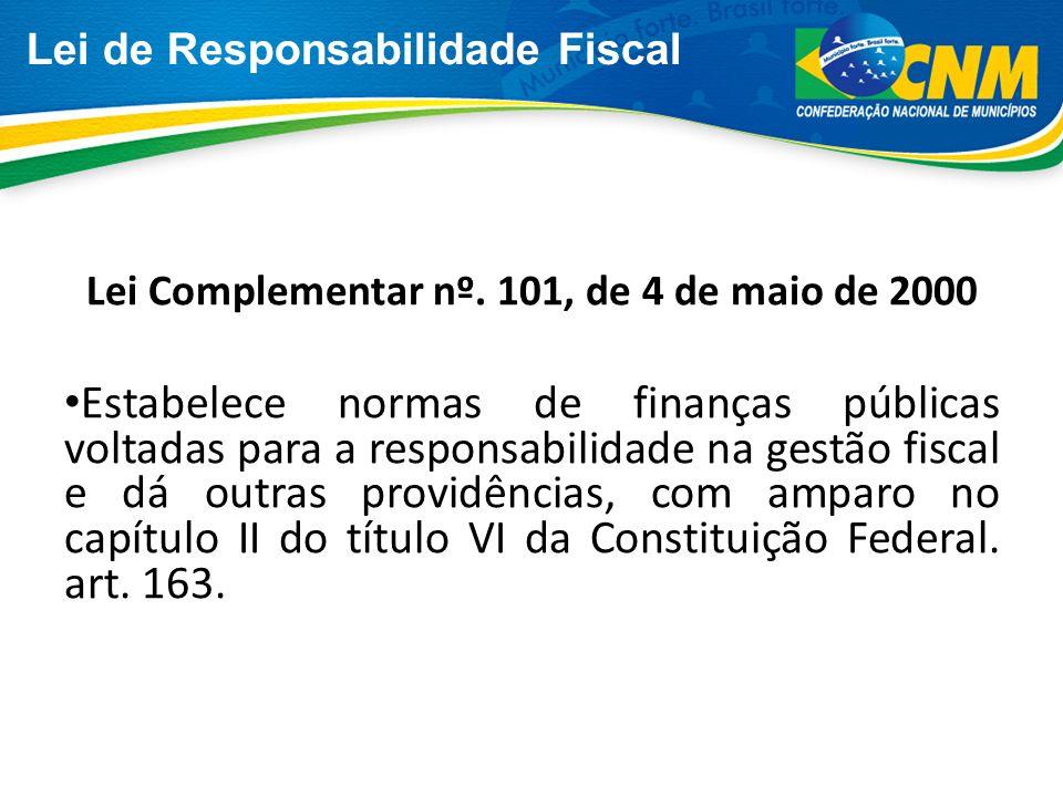 Lei de Responsabilidade Fiscal Lei Complementar nº. 101, de 4 de maio de 2000 Estabelece normas de finanças públicas voltadas para a responsabilidade