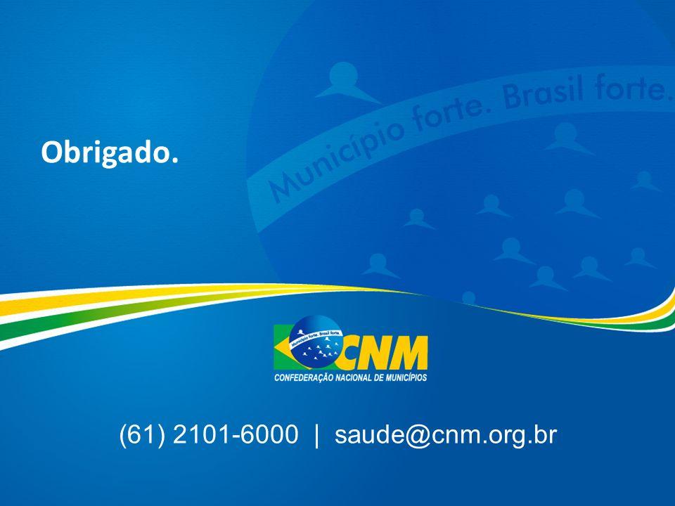 (61) 2101-6000 | saude@cnm.org.br Obrigado.