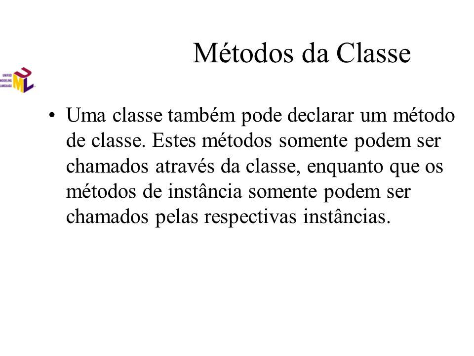 Métodos da Classe Uma classe também pode declarar um método de classe. Estes métodos somente podem ser chamados através da classe, enquanto que os mét
