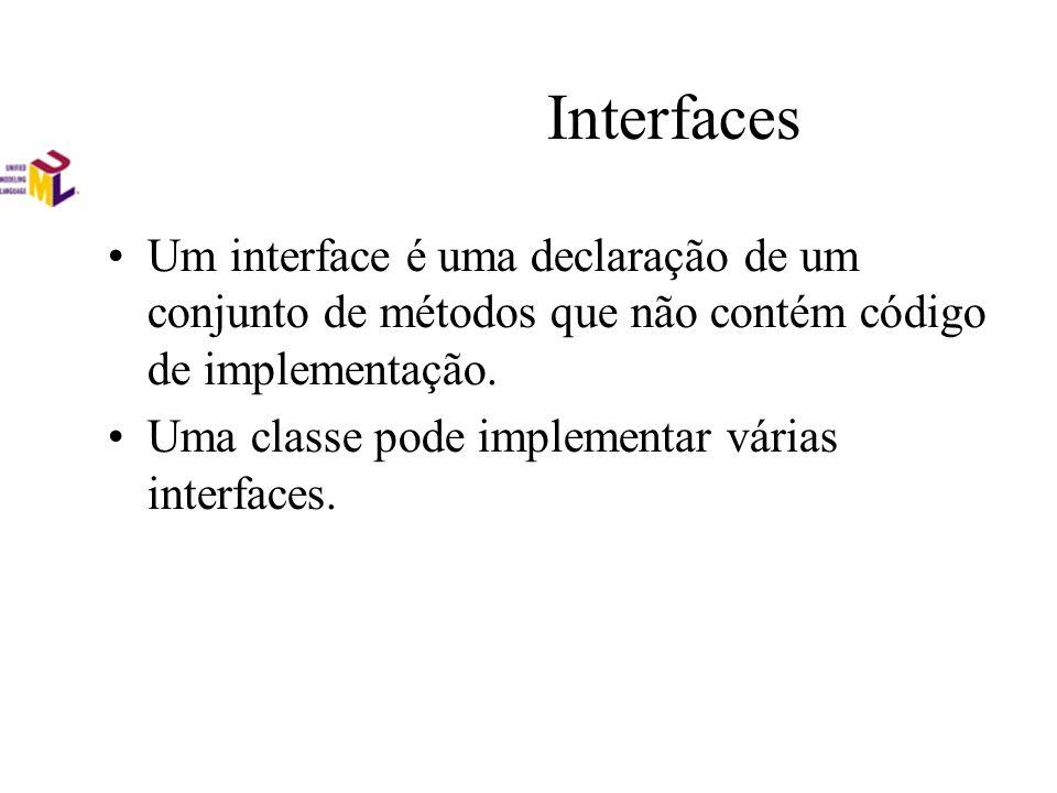 Interfaces Um interface é uma declaração de um conjunto de métodos que não contém código de implementação. Uma classe pode implementar várias interfac