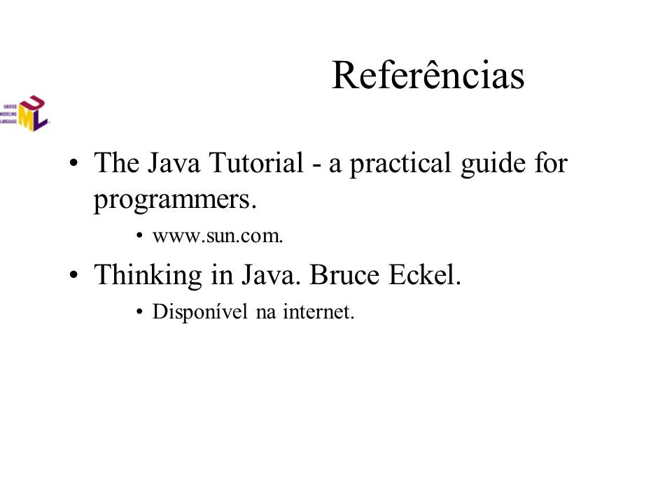 Referências The Java Tutorial - a practical guide for programmers.
