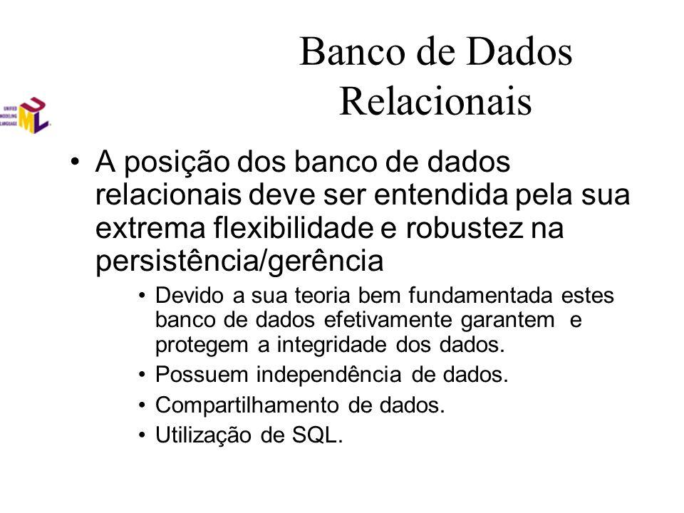 Banco de Dados Relacionais A posição dos banco de dados relacionais deve ser entendida pela sua extrema flexibilidade e robustez na persistência/gerên