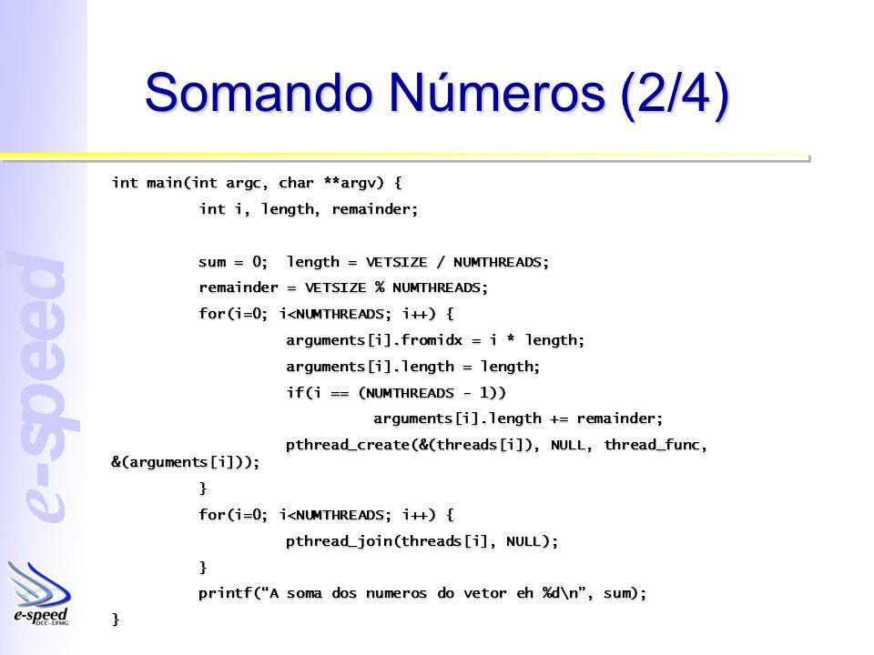 Somando Números (2/4) int main(int argc, char **argv) { int i, length, remainder; sum = 0;length = VETSIZE / NUMTHREADS; remainder = VETSIZE % NUMTHRE