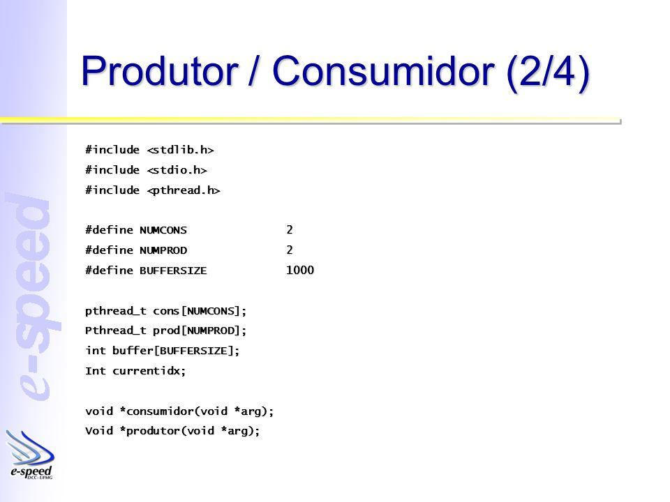 Produtor / Consumidor (2/4) #include #include #define NUMCONS2 #define NUMPROD2 #define BUFFERSIZE1000 pthread_t cons[NUMCONS]; Pthread_t prod[NUMPROD
