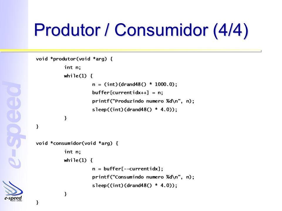 Produtor / Consumidor (4/4) void *produtor(void *arg) { int n; while(1) { n = (int)(drand48() * 1000.0); buffer[currentidx++] = n; printf(Produzindo n