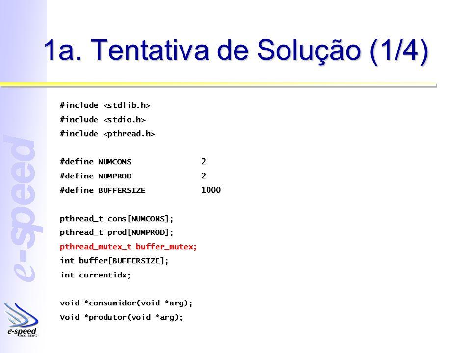 1a. Tentativa de Solução (1/4) #include #include #define NUMCONS2 #define NUMPROD2 #define BUFFERSIZE1000 pthread_t cons[NUMCONS]; pthread_t prod[NUMP