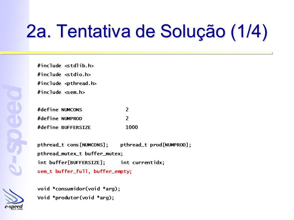 2a. Tentativa de Solução (1/4) #include #include #define NUMCONS2 #define NUMPROD2 #define BUFFERSIZE1000 pthread_t cons[NUMCONS]; pthread_t prod[NUMP