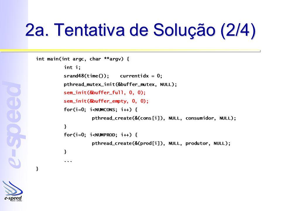2a. Tentativa de Solução (2/4) int main(int argc, char **argv) { int i; srand48(time());currentidx = 0; pthread_mutex_init(&buffer_mutex, NULL); sem_i