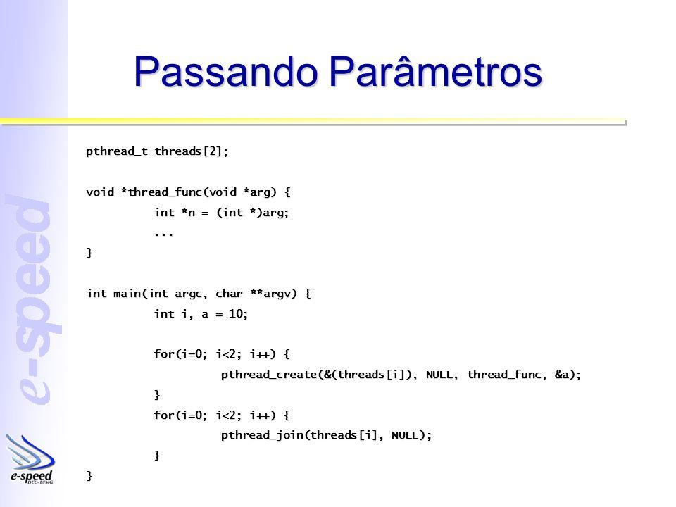 Um Programa Completo (1/2) #include #include typedef struct { int idx, length; }thread_arg, *ptr_thread_arg; pthread_t threads[2]; void *thread_func(void *arg) { ptr_thread_arg targ = (ptr_thread_arg)arg; int i; for(i=targ->idx; i idx + targ->length); i++) { printf(Thread %d – value %d\n, pthread_self(), i); }}