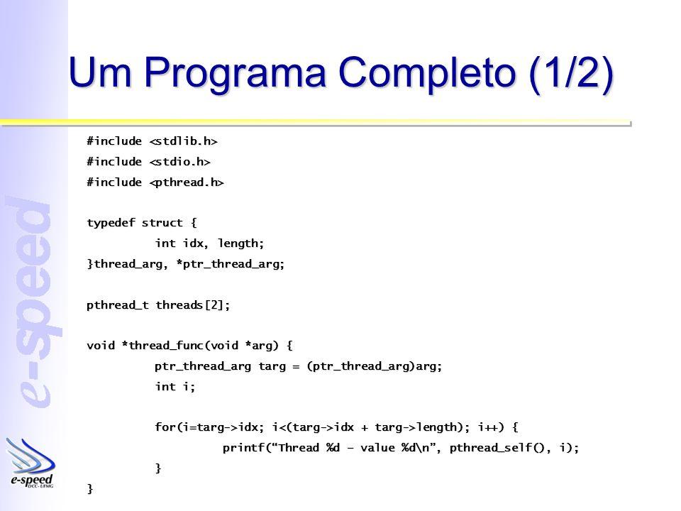 Um Programa Completo (2/2) int main(int argc, char **argv) { thread_arg arguments[2]; int i; for(i=0; i<2; i++) { arguments[i].idx = i * 10; arguments[i].length = 10; pthread_create(&(threads[i]), NULL, thread_func, &(arguments[i])); } for(i=0; i<2; i++) { pthread_join(threads[i], NULL); }}
