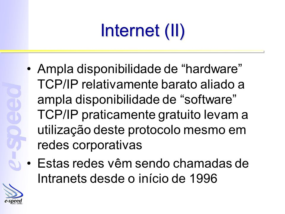 Internet (II) Ampla disponibilidade de hardware TCP/IP relativamente barato aliado a ampla disponibilidade de software TCP/IP praticamente gratuito le