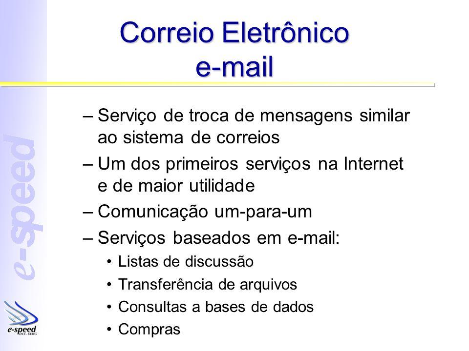 Correio Eletrônico e-mail –Serviço de troca de mensagens similar ao sistema de correios –Um dos primeiros serviços na Internet e de maior utilidade –C