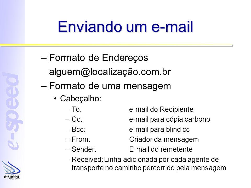 Enviando um e-mail –Formato de Endereços alguem@localização.com.br –Formato de uma mensagem Cabeçalho: –To:e-mail do Recipiente –Cc:e-mail para cópia