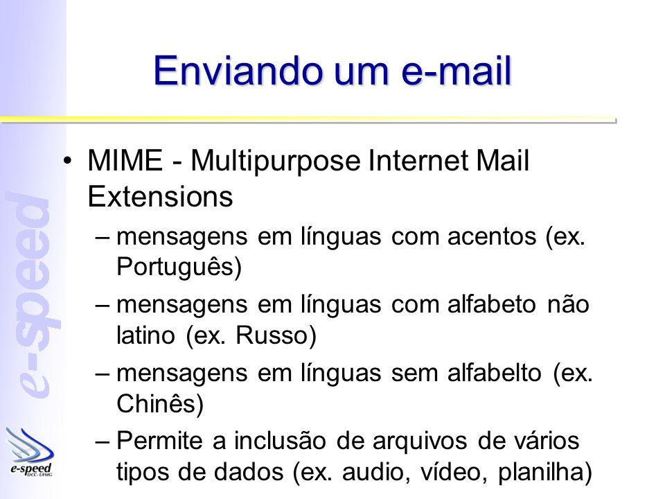 Enviando um e-mail MIME - Multipurpose Internet Mail Extensions –mensagens em línguas com acentos (ex. Português) –mensagens em línguas com alfabeto n