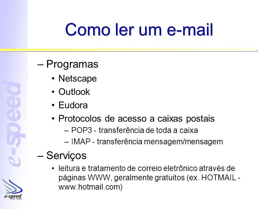 Como ler um e-mail –Programas Netscape Outlook Eudora Protocolos de acesso a caixas postais –POP3 - transferência de toda a caixa –IMAP - transferênci