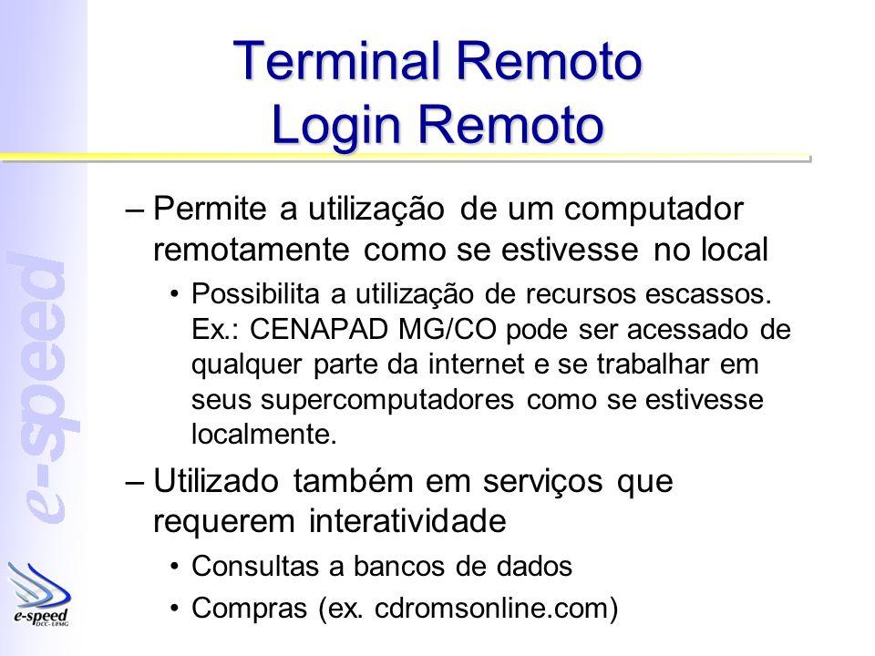 Terminal Remoto Login Remoto –Permite a utilização de um computador remotamente como se estivesse no local Possibilita a utilização de recursos escass