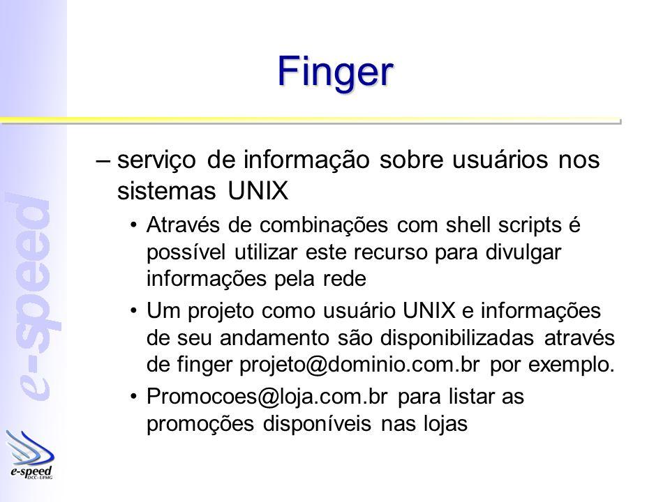 Finger –serviço de informação sobre usuários nos sistemas UNIX Através de combinações com shell scripts é possível utilizar este recurso para divulgar