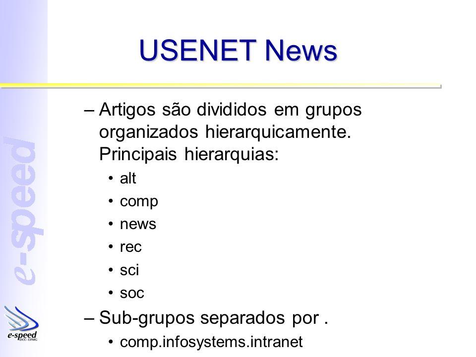 USENET News –Artigos são divididos em grupos organizados hierarquicamente. Principais hierarquias: alt comp news rec sci soc –Sub-grupos separados por