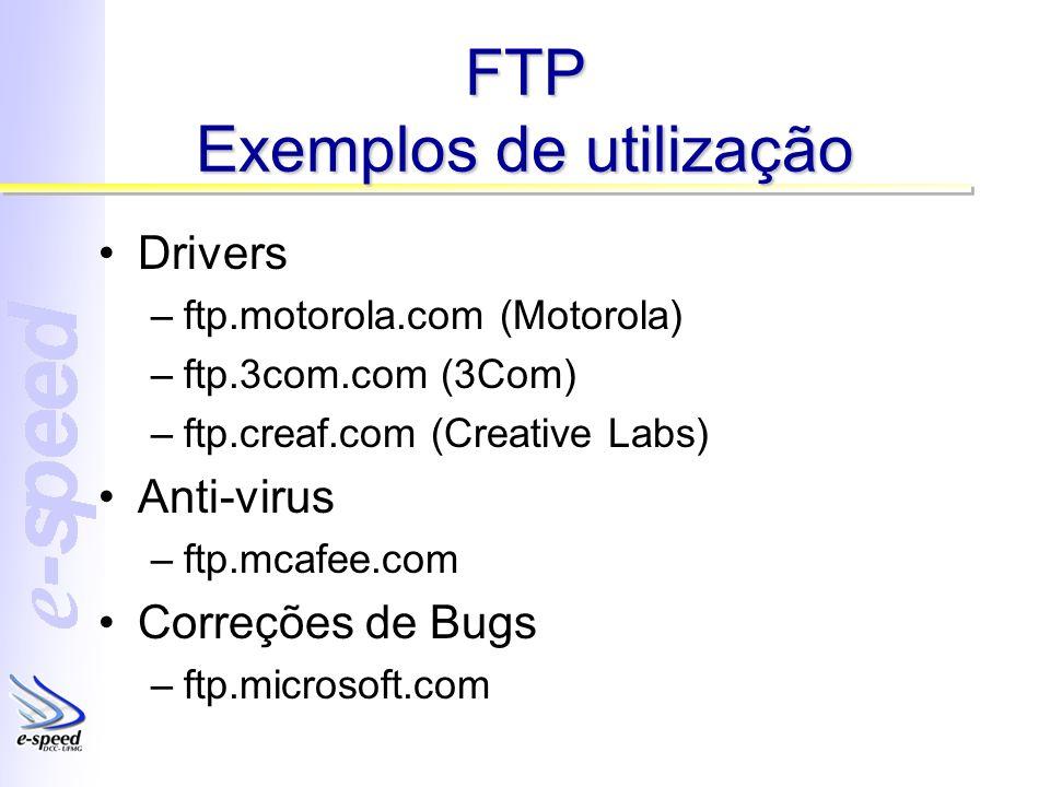 FTP Exemplos de utilização Drivers –ftp.motorola.com (Motorola) –ftp.3com.com (3Com) –ftp.creaf.com (Creative Labs) Anti-virus –ftp.mcafee.com Correçõ