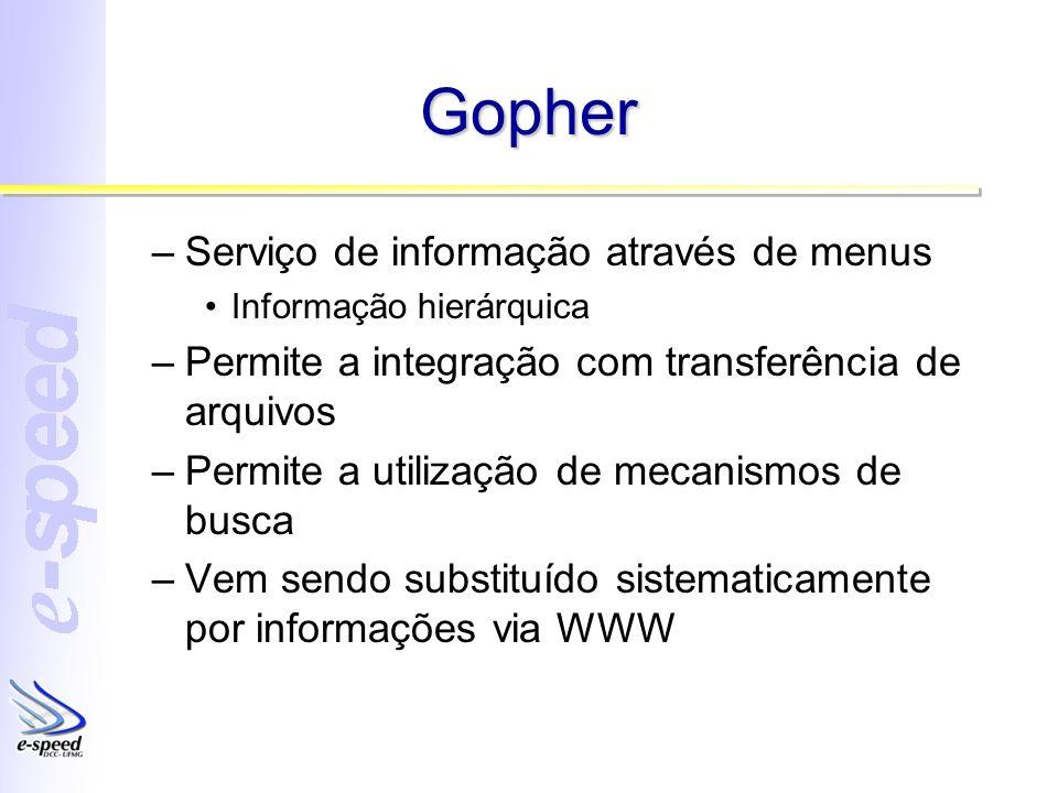 Gopher –Serviço de informação através de menus Informação hierárquica –Permite a integração com transferência de arquivos –Permite a utilização de mec