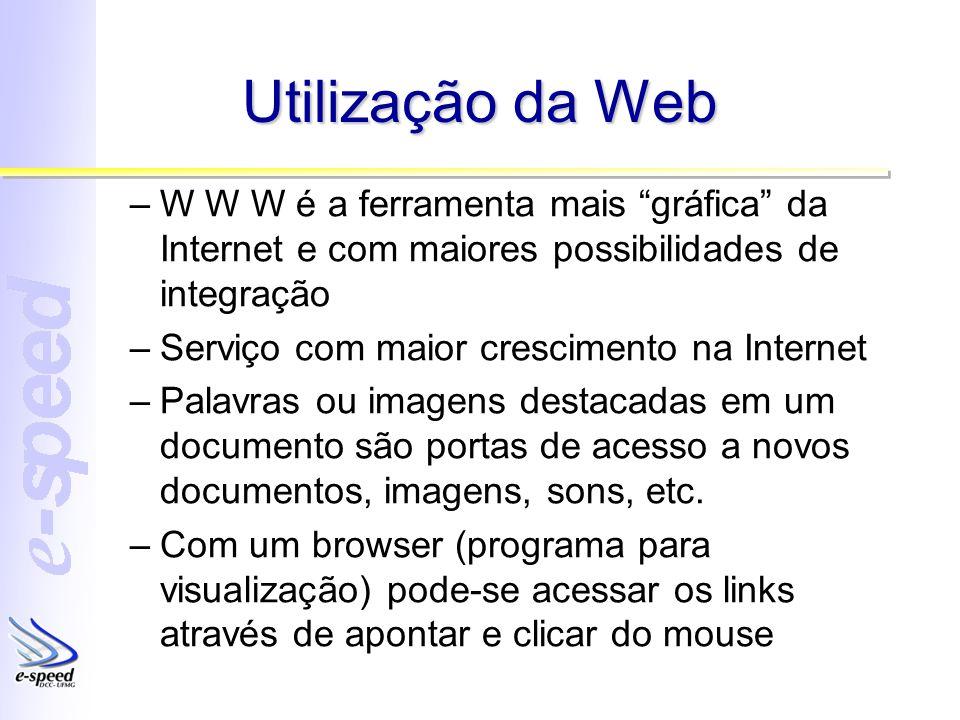 Utilização da Web –W W W é a ferramenta mais gráfica da Internet e com maiores possibilidades de integração –Serviço com maior crescimento na Internet