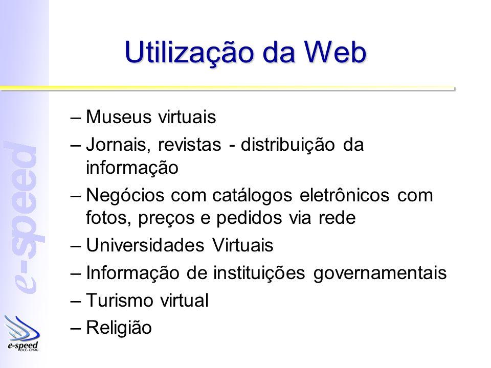 Utilização da Web –Museus virtuais –Jornais, revistas - distribuição da informação –Negócios com catálogos eletrônicos com fotos, preços e pedidos via