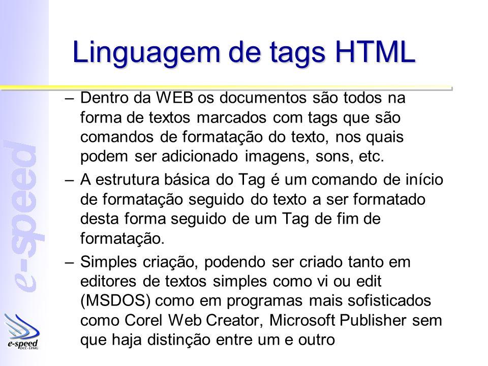 Linguagem de tags HTML –Dentro da WEB os documentos são todos na forma de textos marcados com tags que são comandos de formatação do texto, nos quais