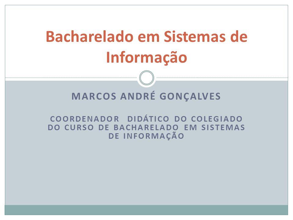 MARCOS ANDRÉ GONÇALVES COORDENADOR DIDÁTICO DO COLEGIADO DO CURSO DE BACHARELADO EM SISTEMAS DE INFORMAÇÃO Bacharelado em Sistemas de Informação