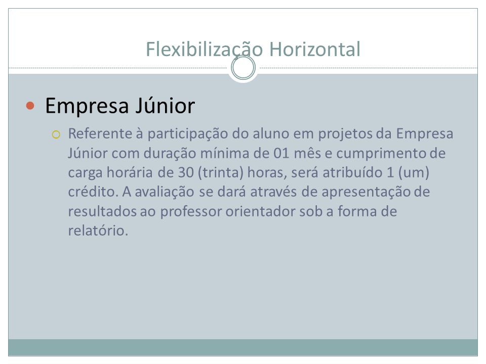 Flexibilização Horizontal Empresa Júnior Referente à participação do aluno em projetos da Empresa Júnior com duração mínima de 01 mês e cumprimento de