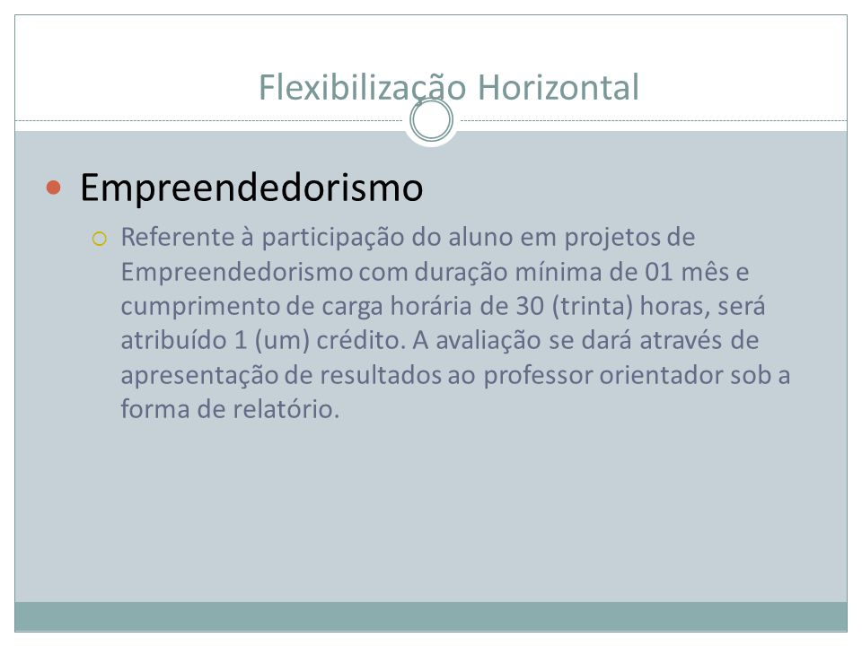 Flexibilização Horizontal Empreendedorismo Referente à participação do aluno em projetos de Empreendedorismo com duração mínima de 01 mês e cumpriment