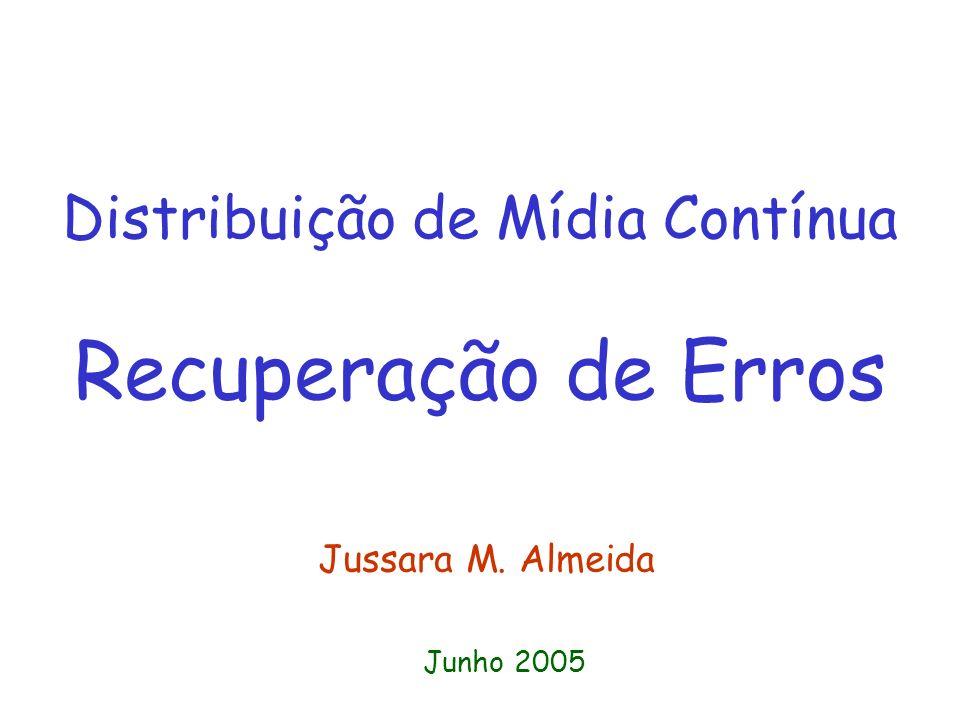 Distribuição de Mídia Contínua Recuperação de Erros Jussara M. Almeida Junho 2005