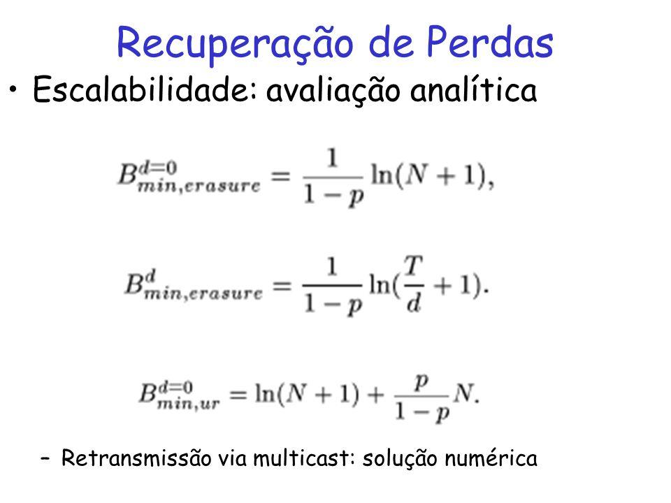 Recuperação de Perdas Escalabilidade: avaliação analítica –Retransmissão via multicast: solução numérica