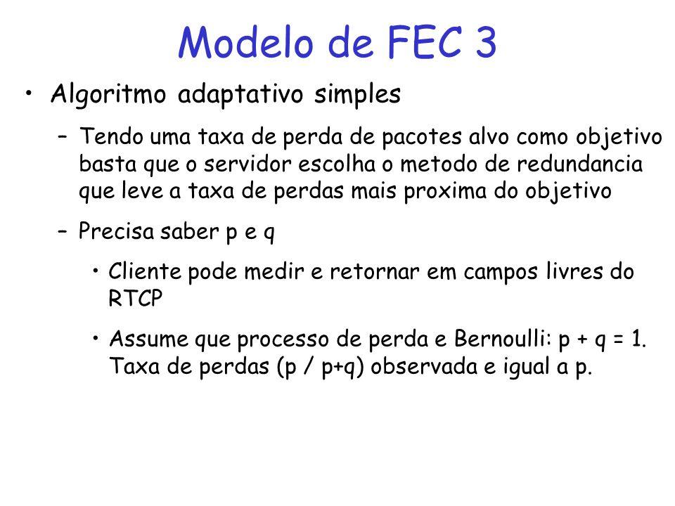 Algoritmo adaptativo simples –Tendo uma taxa de perda de pacotes alvo como objetivo basta que o servidor escolha o metodo de redundancia que leve a taxa de perdas mais proxima do objetivo –Precisa saber p e q Cliente pode medir e retornar em campos livres do RTCP Assume que processo de perda e Bernoulli: p + q = 1.
