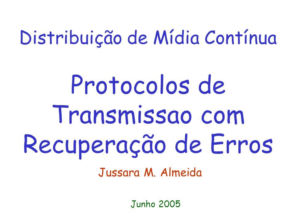 Distribuição de Mídia Contínua Protocolos de Transmissao com Recuperação de Erros Jussara M.