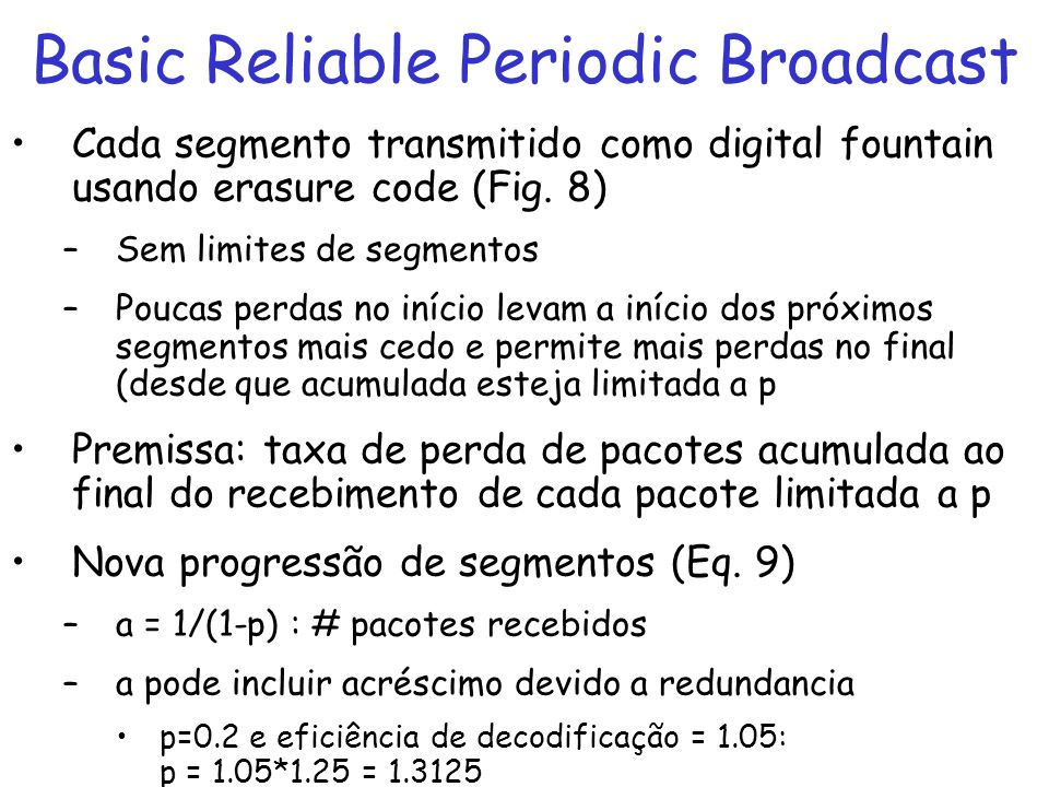 Basic Reliable Periodic Broadcast Cada segmento transmitido como digital fountain usando erasure code (Fig.
