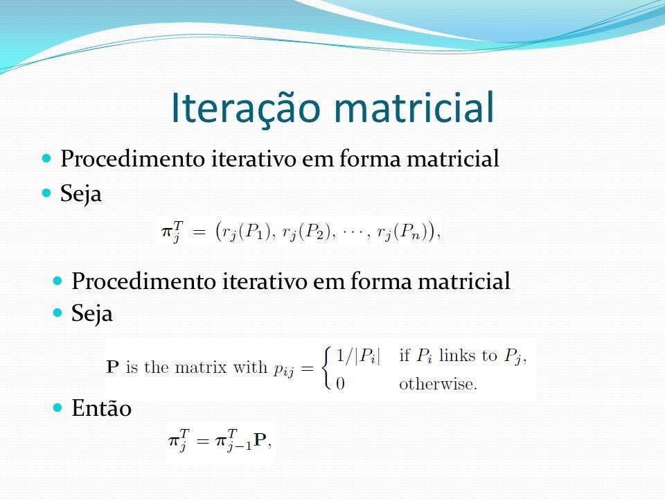 Iteração matricial Procedimento iterativo em forma matricial Seja Procedimento iterativo em forma matricial Seja Então