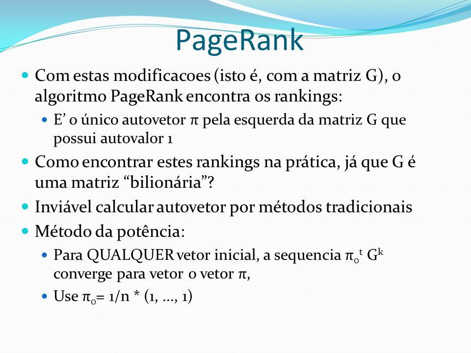 PageRank Com estas modificacoes (isto é, com a matriz G), o algoritmo PageRank encontra os rankings: E o único autovetor π pela esquerda da matriz G q