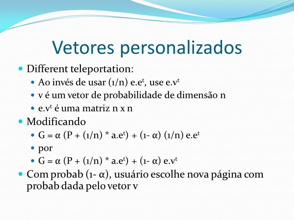 Vetores personalizados Different teleportation: Ao invés de usar (1/n) e.e t, use e.v t v é um vetor de probabilidade de dimensão n e.v t é uma matriz