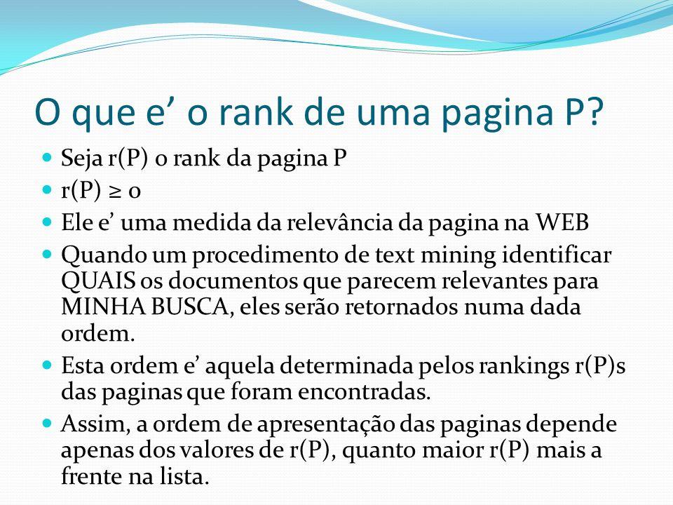 O que e o rank de uma pagina P? Seja r(P) o rank da pagina P r(P) 0 Ele e uma medida da relevância da pagina na WEB Quando um procedimento de text min