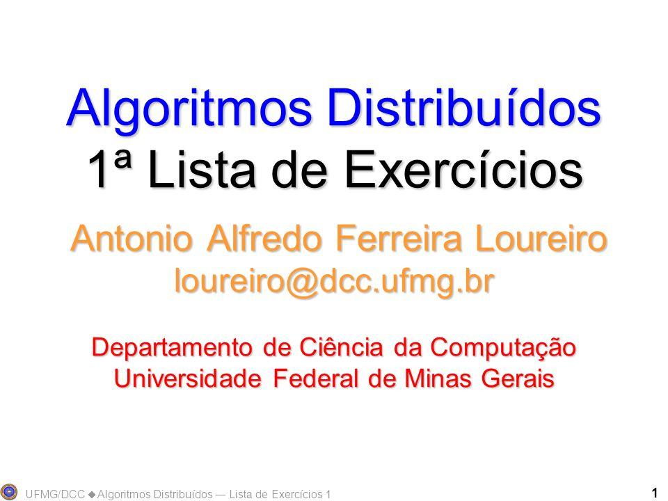 UFMG/DCC Algoritmos Distribuídos Lista de Exercícios 1 1 Algoritmos Distribuídos 1ª Lista de Exercícios Antonio Alfredo Ferreira Loureiro loureiro@dcc