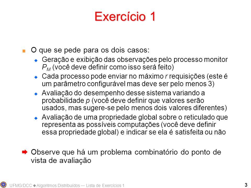 UFMG/DCC Algoritmos Distribuídos Lista de Exercícios 1 3 Exercício 1 O que se pede para os dois casos: Geração e exibição das observações pelo process